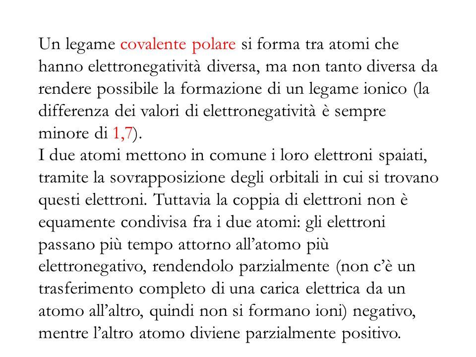 Un legame covalente polare si forma tra atomi che hanno elettronegatività diversa, ma non tanto diversa da rendere possibile la formazione di un legame ionico (la differenza dei valori di elettronegatività è sempre minore di 1,7).