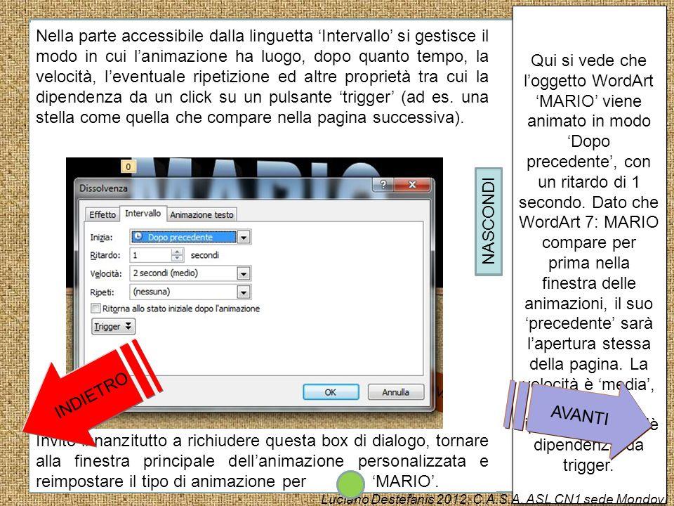 Qui si vede che l'oggetto WordArt 'MARIO' viene animato in modo 'Dopo precedente', con un ritardo di 1 secondo. Dato che WordArt 7: MARIO compare per prima nella finestra delle animazioni, il suo 'precedente' sarà l'apertura stessa della pagina. La velocità è 'media', nessuna ripetizione, non c'è dipendenza da trigger.