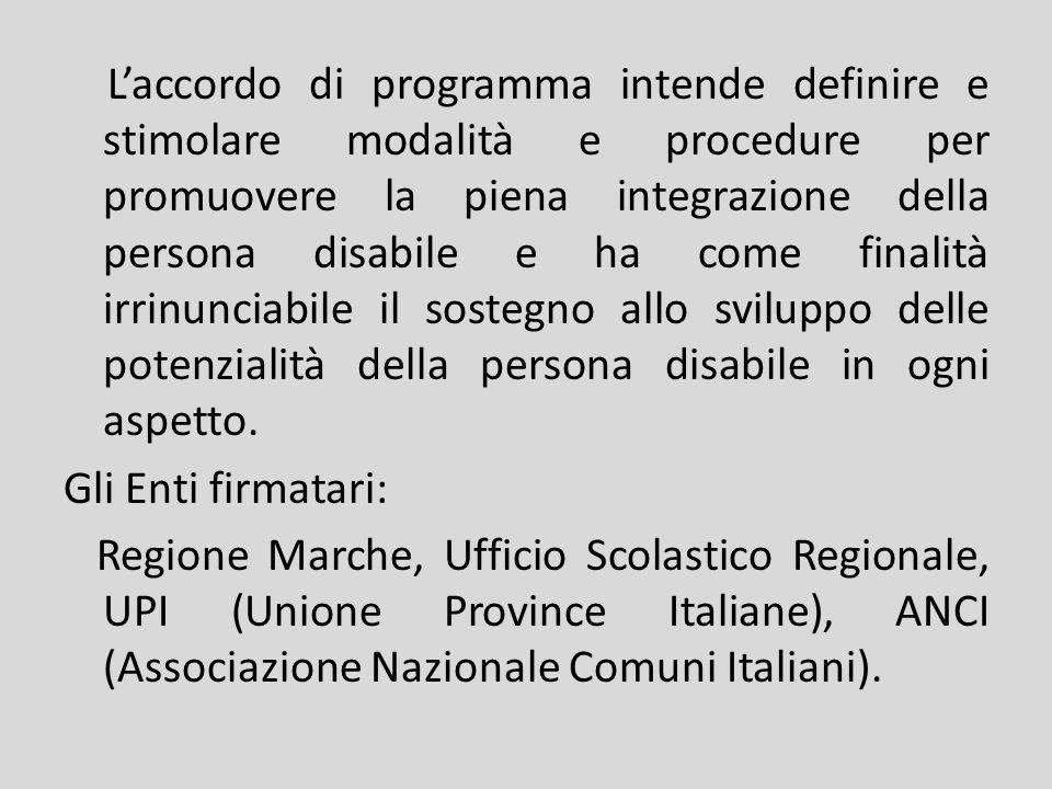 L'accordo di programma intende definire e stimolare modalità e procedure per promuovere la piena integrazione della persona disabile e ha come finalità irrinunciabile il sostegno allo sviluppo delle potenzialità della persona disabile in ogni aspetto.