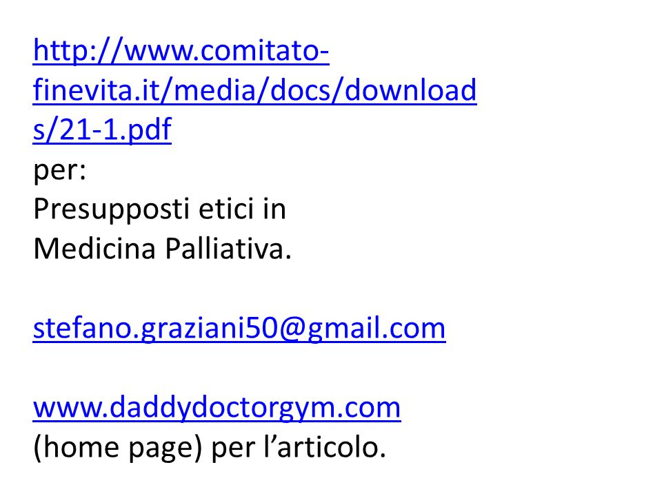http://www.comitato-finevita.it/media/docs/downloads/21-1.pdf per: Presupposti etici in. Medicina Palliativa.