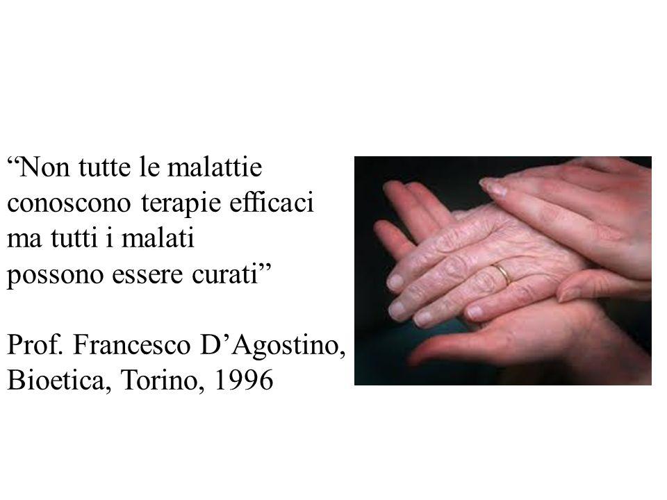 Non tutte le malattieconoscono terapie efficaci ma tutti i malati. possono essere curati Prof. Francesco D'Agostino,
