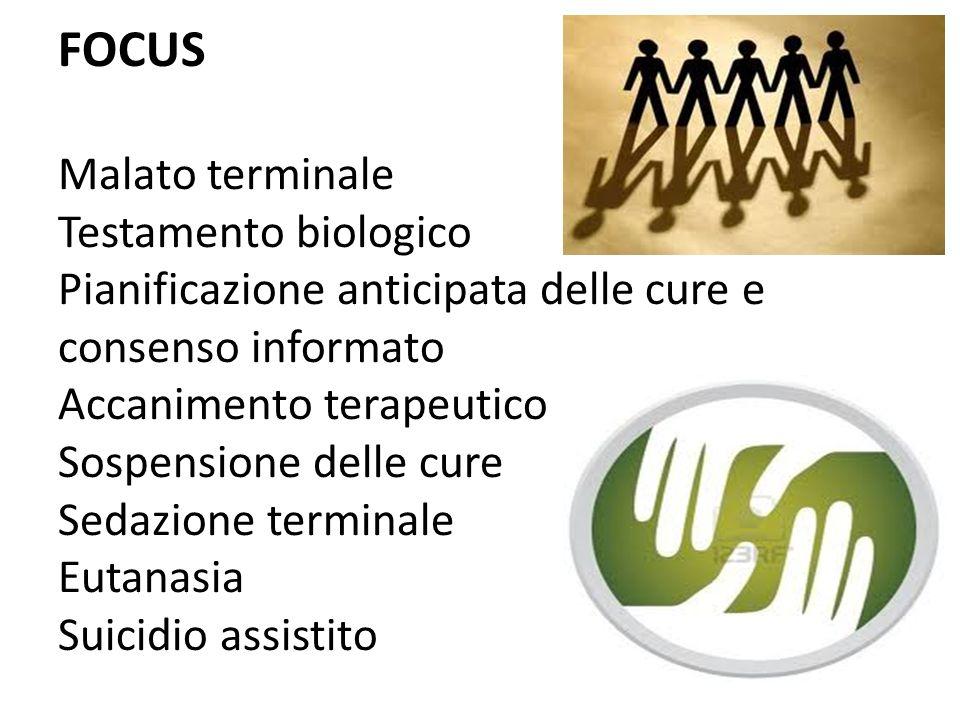 FOCUS Malato terminale Testamento biologico Pianificazione anticipata delle cure e consenso informato Accanimento terapeutico Sospensione delle cure Sedazione terminale Eutanasia Suicidio assistito