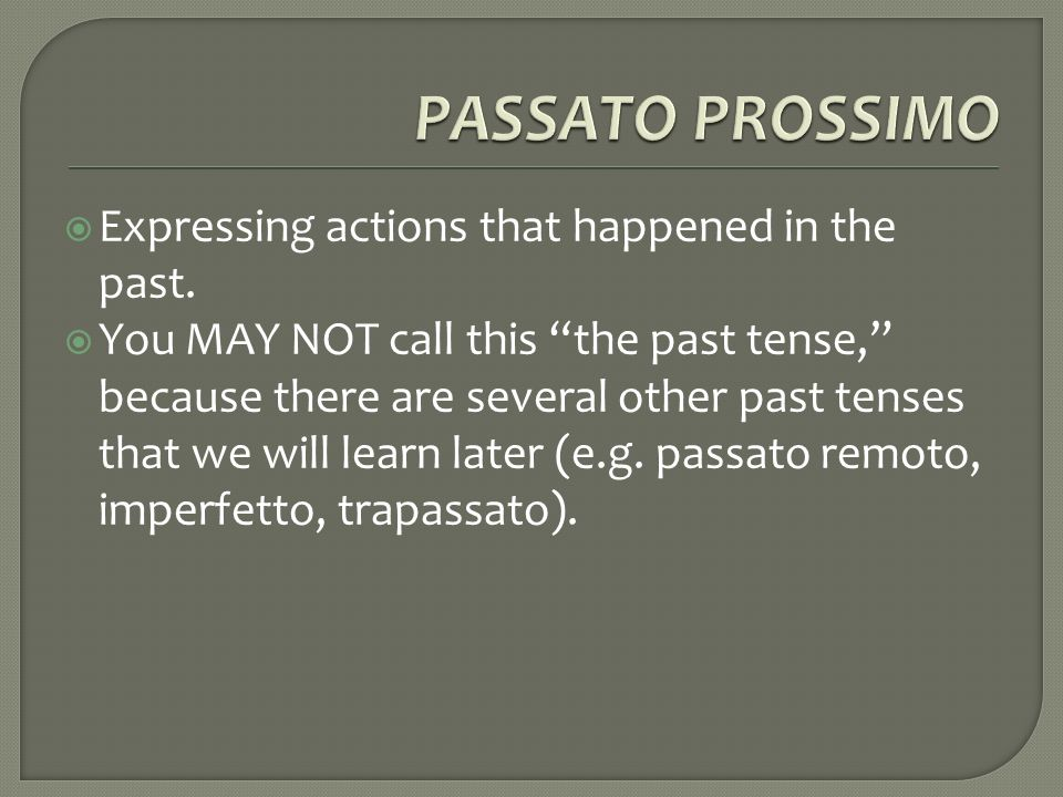 PASSATO PROSSIMO Expressing actions that happened in the past.