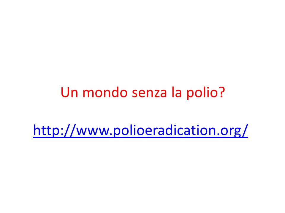Un mondo senza la polio http://www.polioeradication.org/