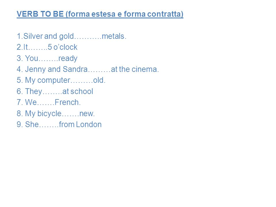 VERB TO BE (forma estesa e forma contratta) 1. Silver and gold………