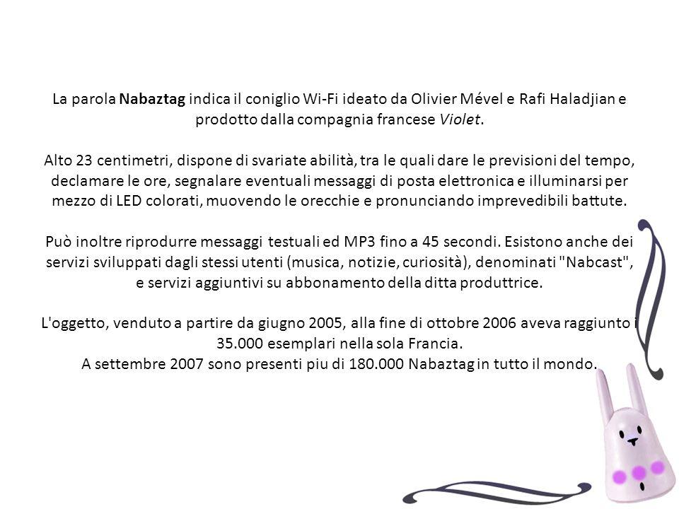 La parola Nabaztag indica il coniglio Wi-Fi ideato da Olivier Mével e Rafi Haladjian e prodotto dalla compagnia francese Violet.