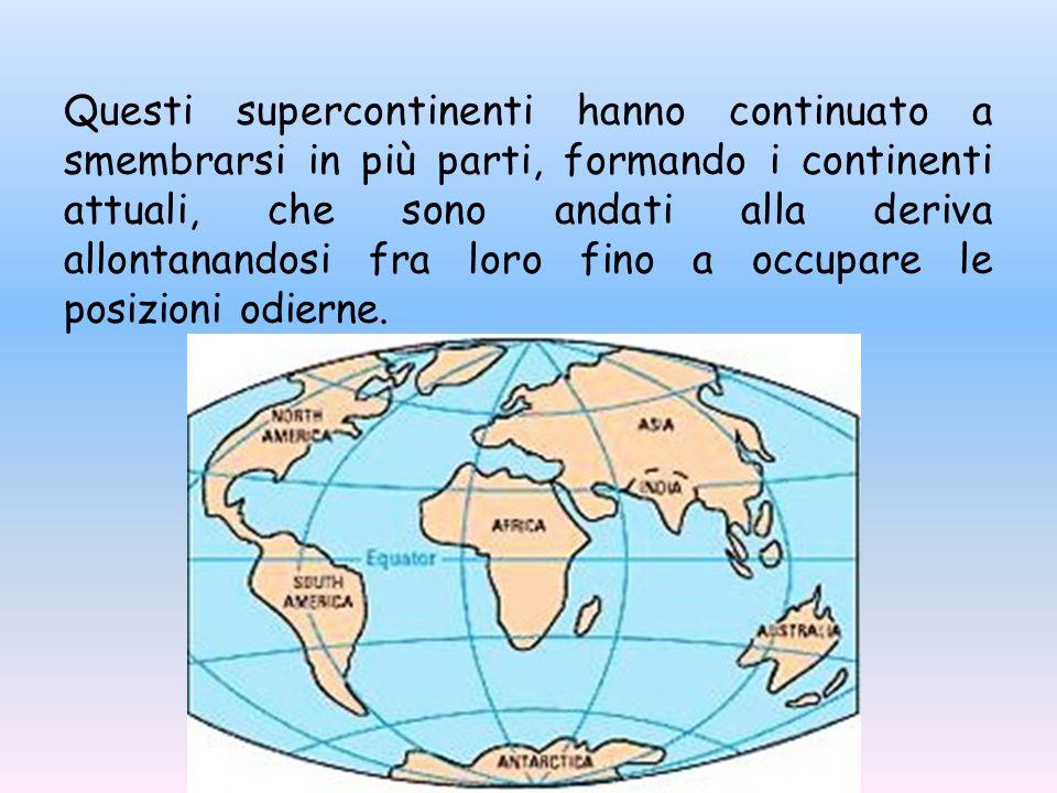 Questi supercontinenti hanno continuato a smembrarsi in più parti, formando i continenti attuali, che sono andati alla deriva allontanandosi fra loro fino a occupare le posizioni odierne.