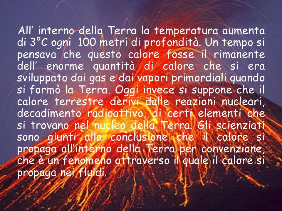All' interno della Terra la temperatura aumenta di 3°C ogni 100 metri di profondità.