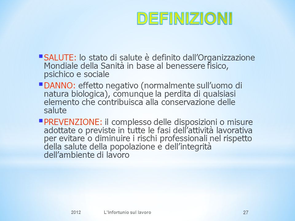 DEFINIZIONI SALUTE: lo stato di salute è definito dall'Organizzazione Mondiale della Sanità in base al benessere fisico, psichico e sociale.