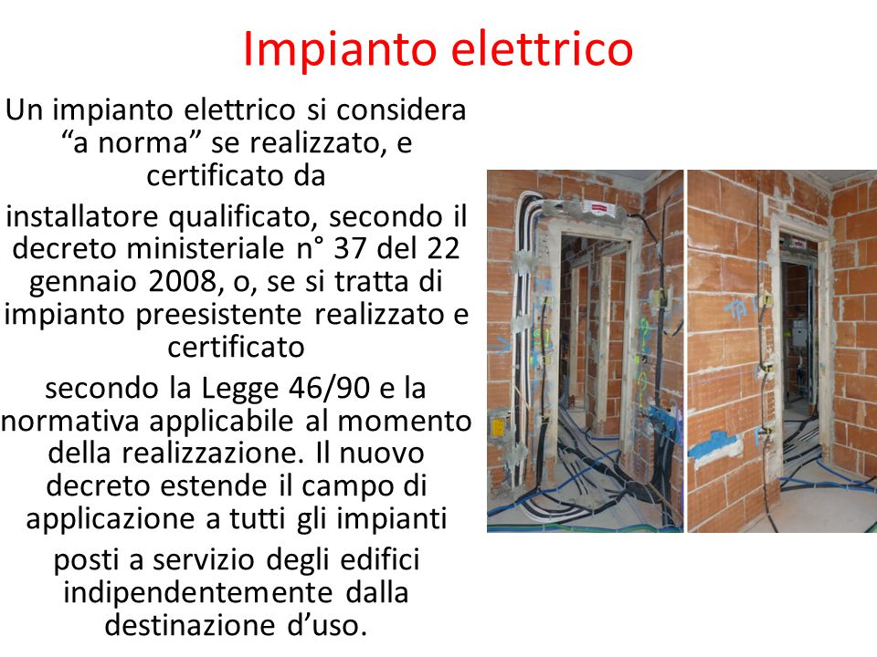 Impianto elettrico Un impianto elettrico si considera a norma se realizzato, e certificato da.