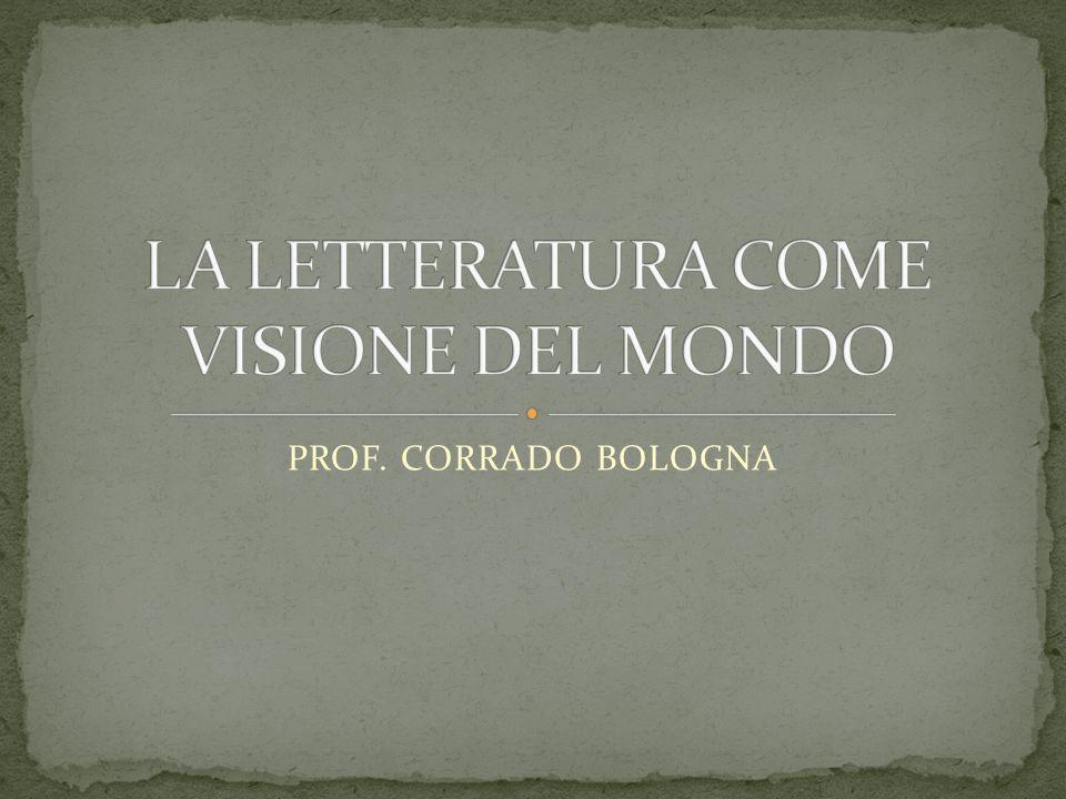 LA LETTERATURA COME VISIONE DEL MONDO