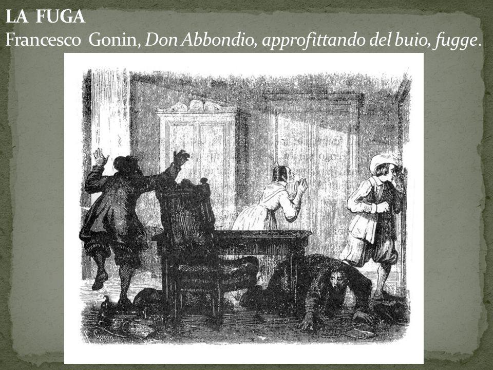 LA FUGA Francesco Gonin, Don Abbondio, approfittando del buio, fugge.