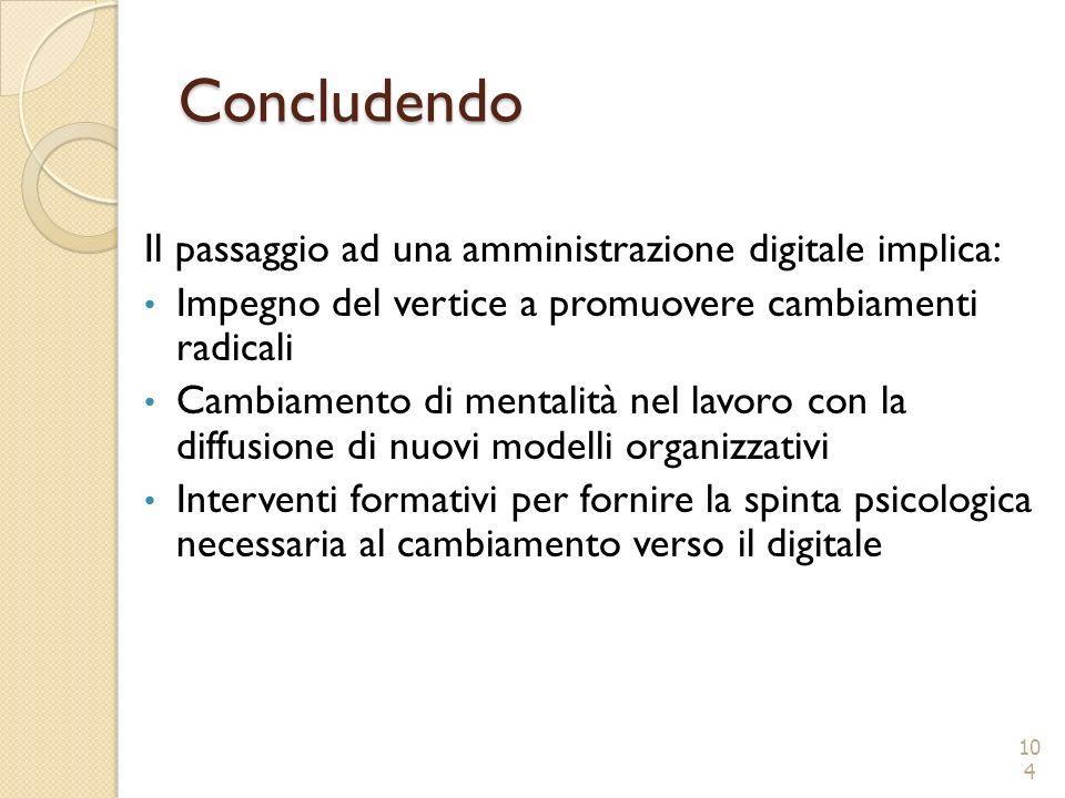 Concludendo Il passaggio ad una amministrazione digitale implica: