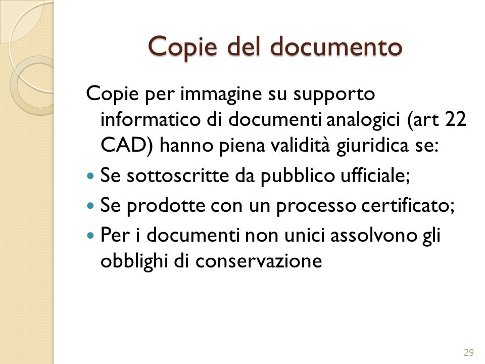 Copie del documento Copie per immagine su supporto informatico di documenti analogici (art 22 CAD) hanno piena validità giuridica se:
