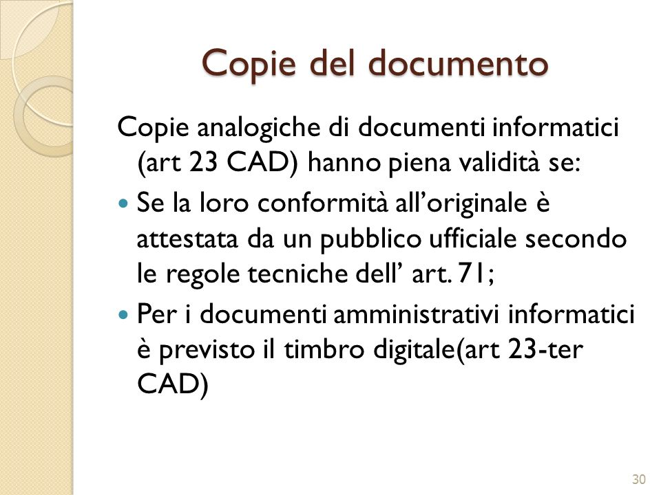 Copie del documento Copie analogiche di documenti informatici (art 23 CAD) hanno piena validità se: