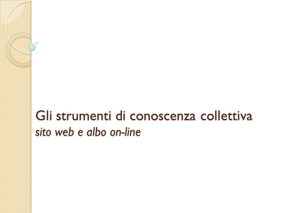 Gli strumenti di conoscenza collettiva sito web e albo on-line
