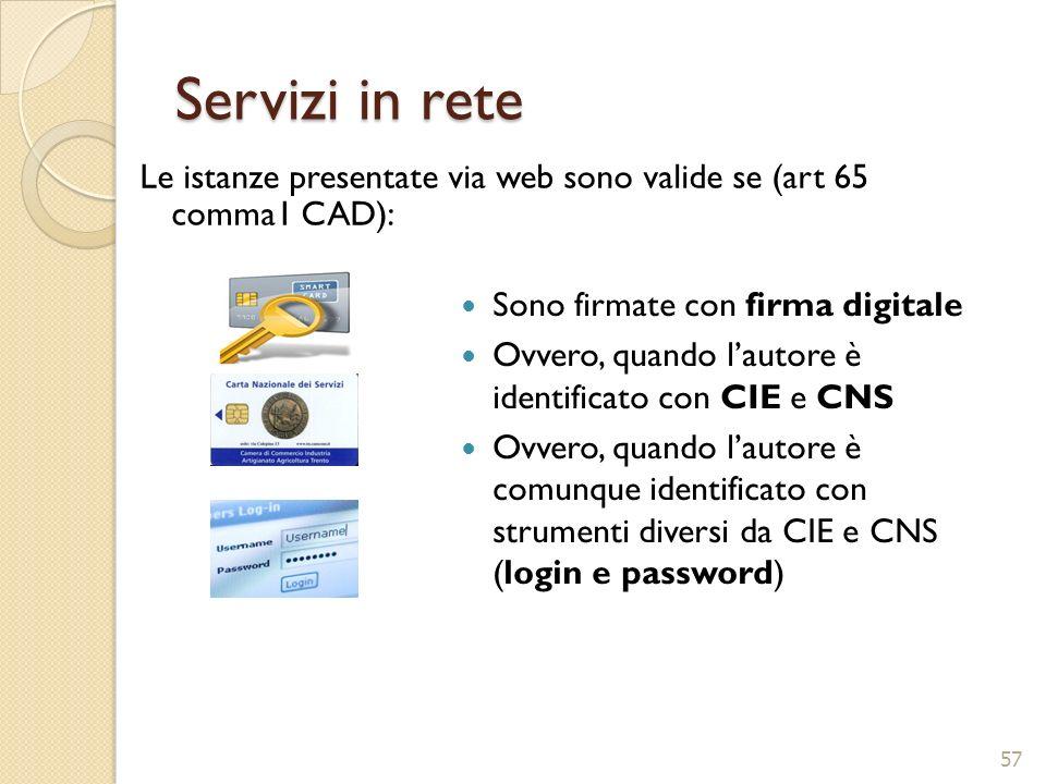 Servizi in rete Le istanze presentate via web sono valide se (art 65 comma1 CAD): Sono firmate con firma digitale.