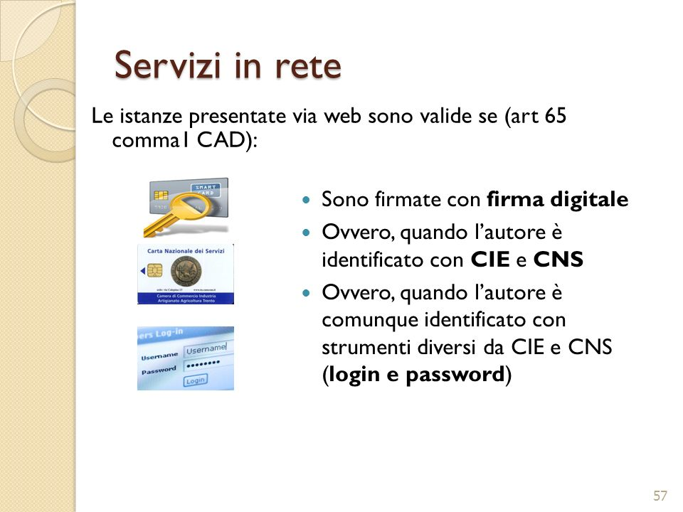 Servizi in reteLe istanze presentate via web sono valide se (art 65 comma1 CAD): Sono firmate con firma digitale.