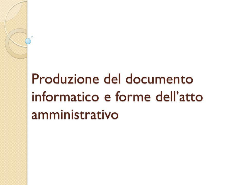 Produzione del documento informatico e forme dell'atto amministrativo