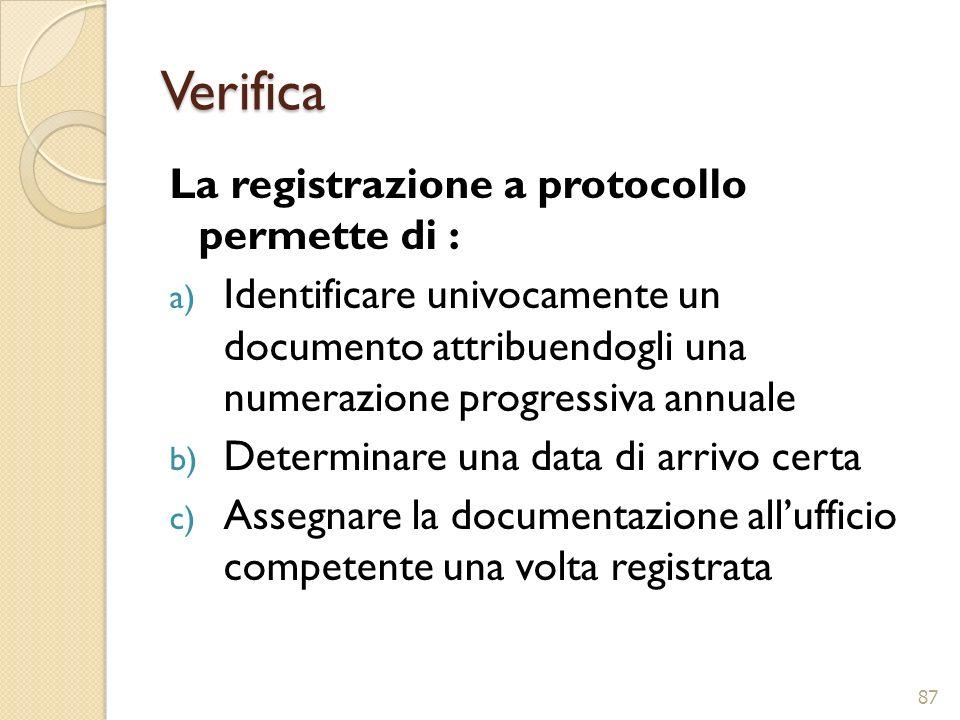 Verifica La registrazione a protocollo permette di :
