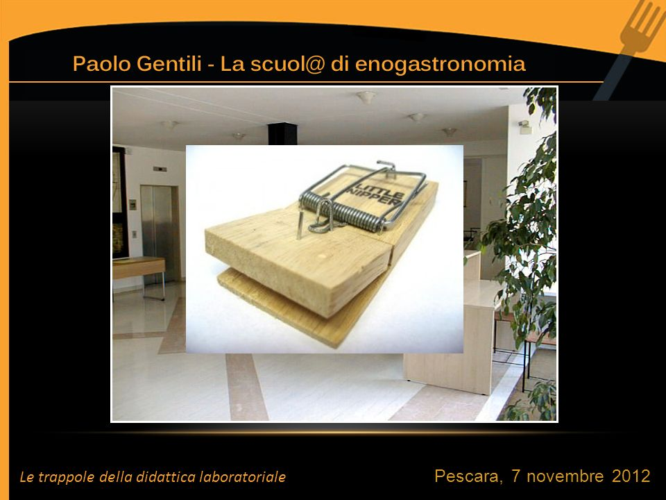 Pescara, 7 novembre 2012 Le trappole della didattica laboratoriale