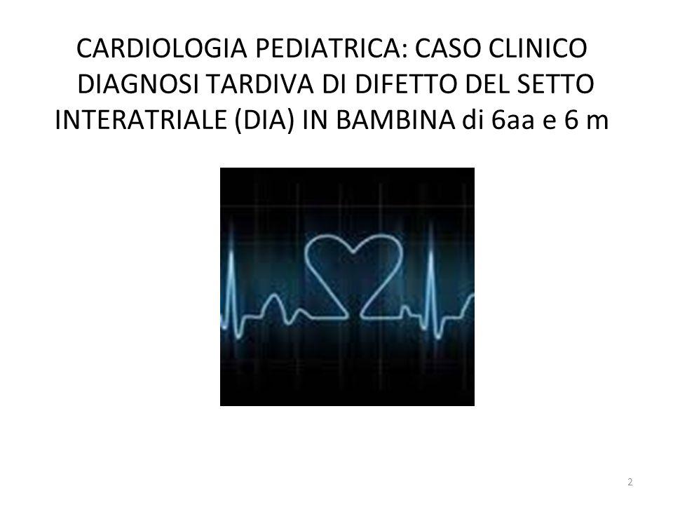 CARDIOLOGIA PEDIATRICA: CASO CLINICO DIAGNOSI TARDIVA DI DIFETTO DEL SETTO INTERATRIALE (DIA) IN BAMBINA di 6aa e 6 m