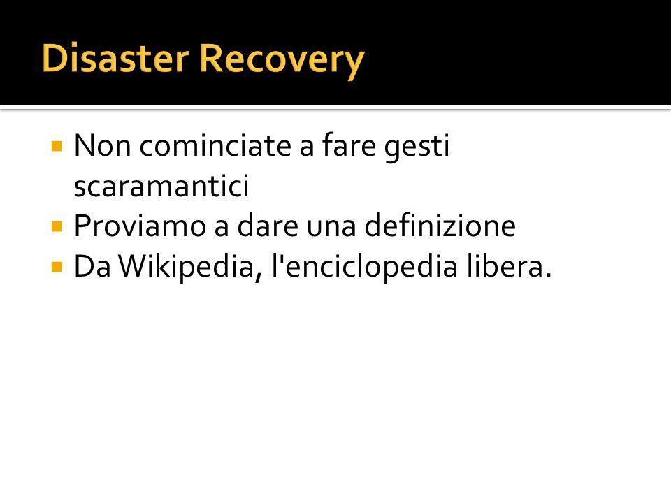 Disaster Recovery Non cominciate a fare gesti scaramantici