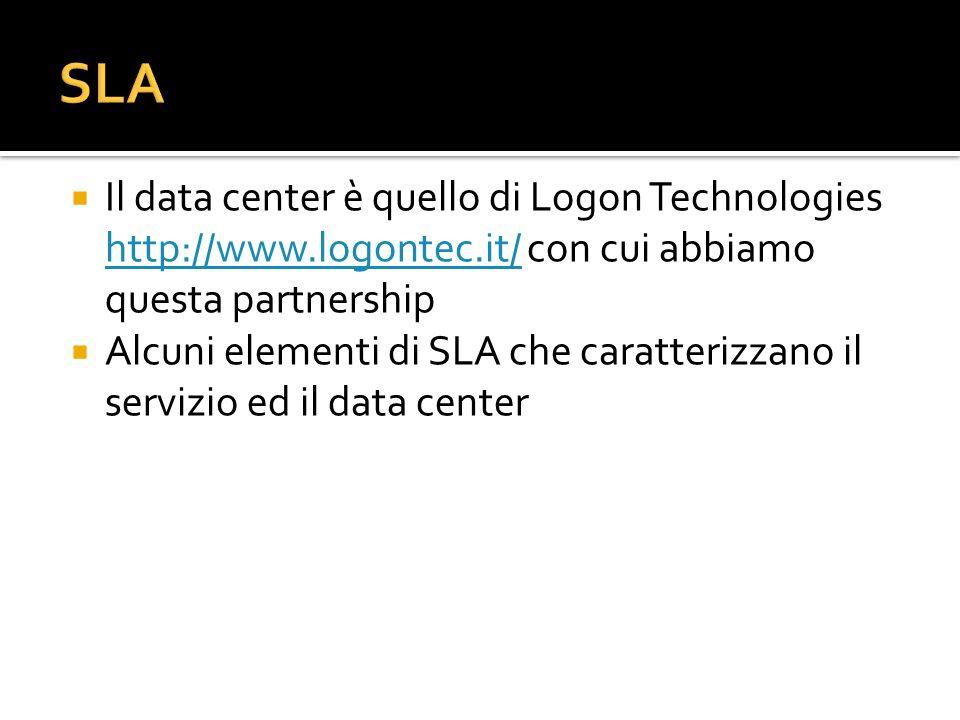 SLA Il data center è quello di Logon Technologies http://www.logontec.it/ con cui abbiamo questa partnership.