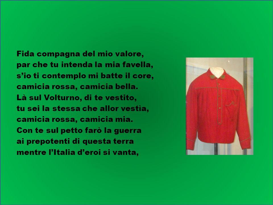 Fida compagna del mio valore, par che tu intenda la mia favella, s'io ti contemplo mi batte il core, camicia rossa, camicia bella.