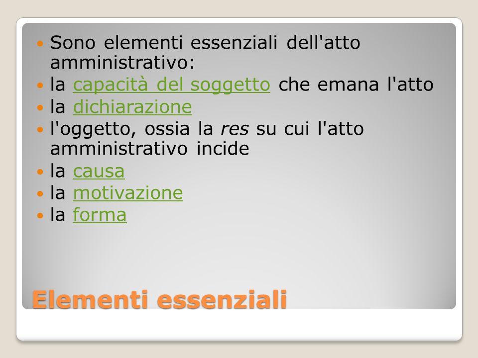 Elementi essenziali Sono elementi essenziali dell atto amministrativo: