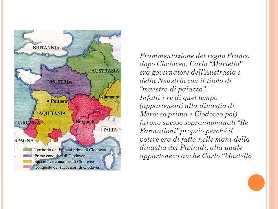 Frammentazione del regno Franco dopo Clodoveo, Carlo Martello era governatore dell'Austrasia e della Neustria con il titolo di maestro di palazzo .
