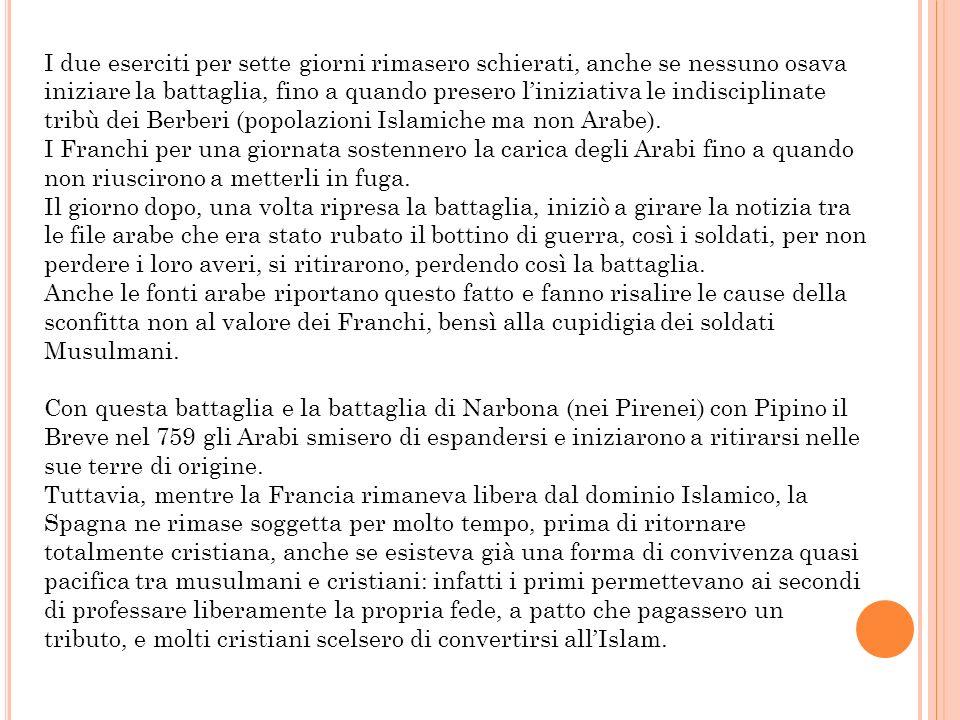 I due eserciti per sette giorni rimasero schierati, anche se nessuno osava iniziare la battaglia, fino a quando presero l'iniziativa le indisciplinate tribù dei Berberi (popolazioni Islamiche ma non Arabe).