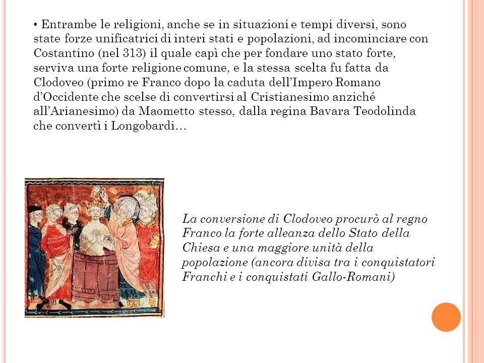 Entrambe le religioni, anche se in situazioni e tempi diversi, sono state forze unificatrici di interi stati e popolazioni, ad incominciare con Costantino (nel 313) il quale capì che per fondare uno stato forte, serviva una forte religione comune, e la stessa scelta fu fatta da Clodoveo (primo re Franco dopo la caduta dell'Impero Romano d'Occidente che scelse di convertirsi al Cristianesimo anziché all'Arianesimo) da Maometto stesso, dalla regina Bavara Teodolinda che convertì i Longobardi…
