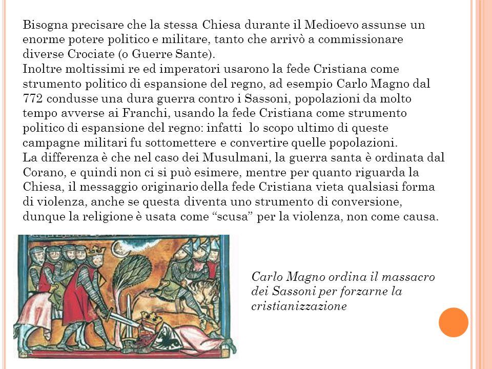 Bisogna precisare che la stessa Chiesa durante il Medioevo assunse un enorme potere politico e militare, tanto che arrivò a commissionare diverse Crociate (o Guerre Sante).