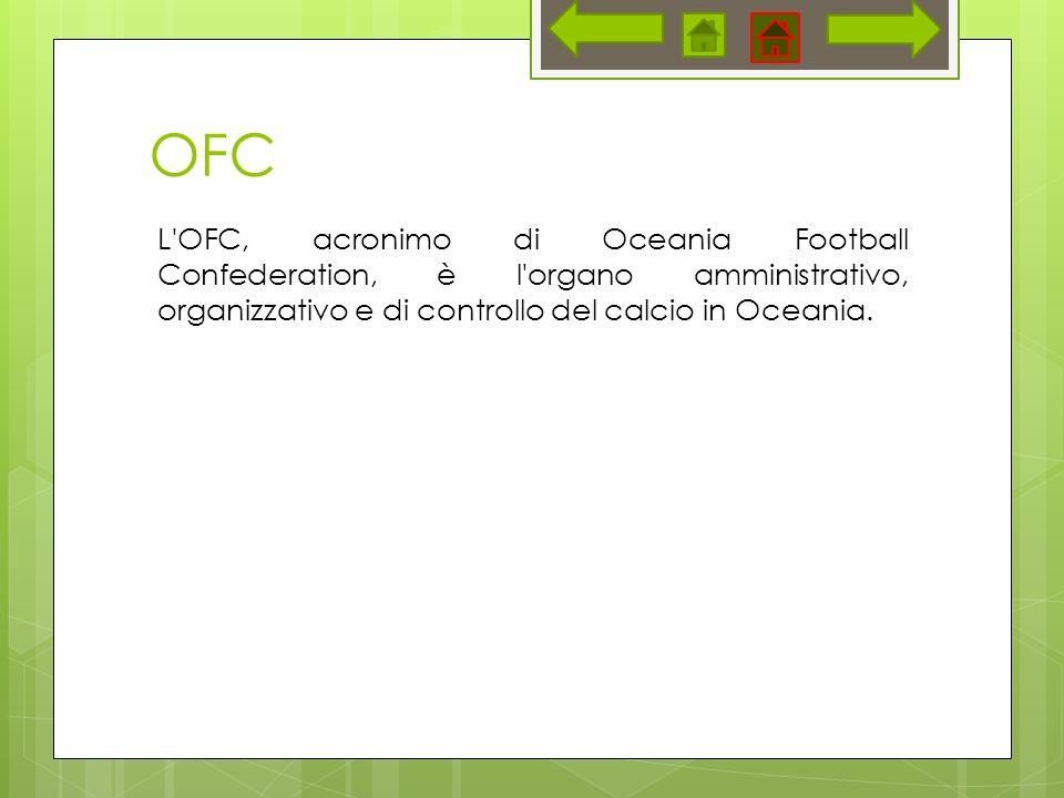 OFC L OFC, acronimo di Oceania Football Confederation, è l organo amministrativo, organizzativo e di controllo del calcio in Oceania.