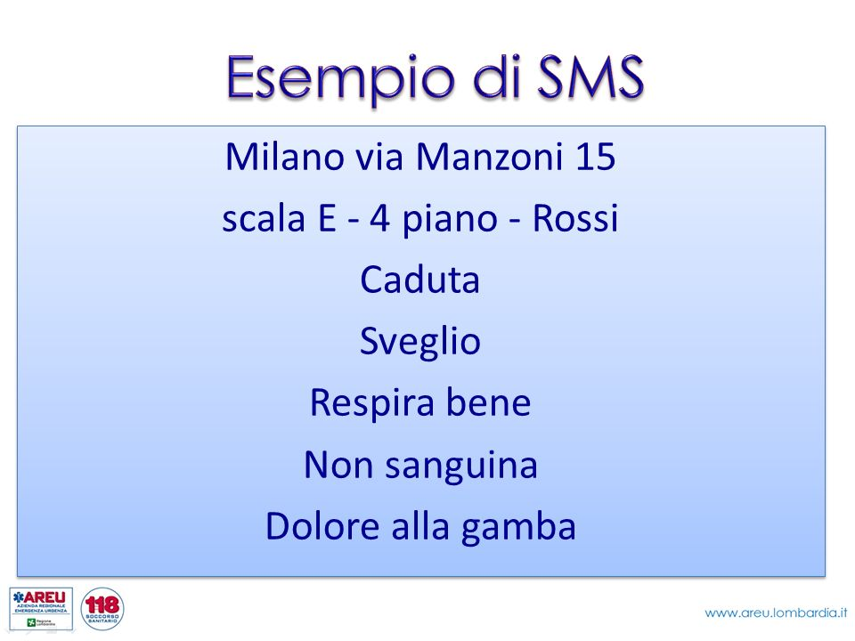 Esempio di SMS Milano via Manzoni 15 scala E - 4 piano - Rossi Caduta Sveglio Respira bene Non sanguina Dolore alla gamba