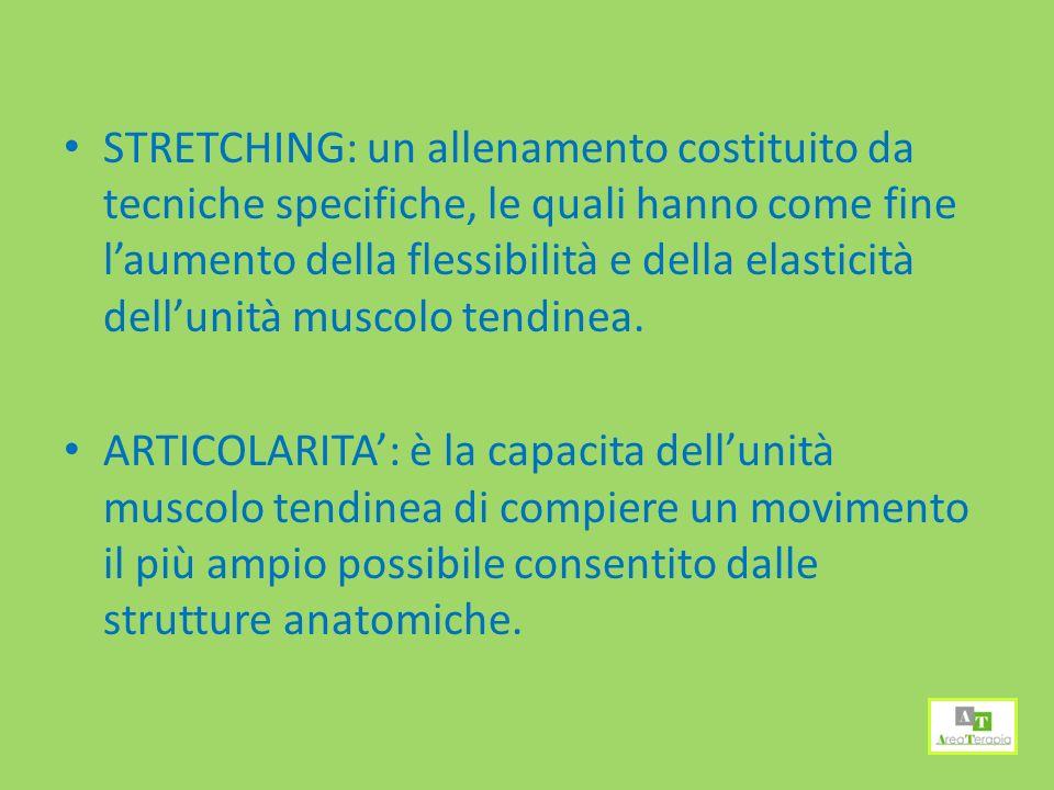 STRETCHING: un allenamento costituito da tecniche specifiche, le quali hanno come fine l'aumento della flessibilità e della elasticità dell'unità muscolo tendinea.
