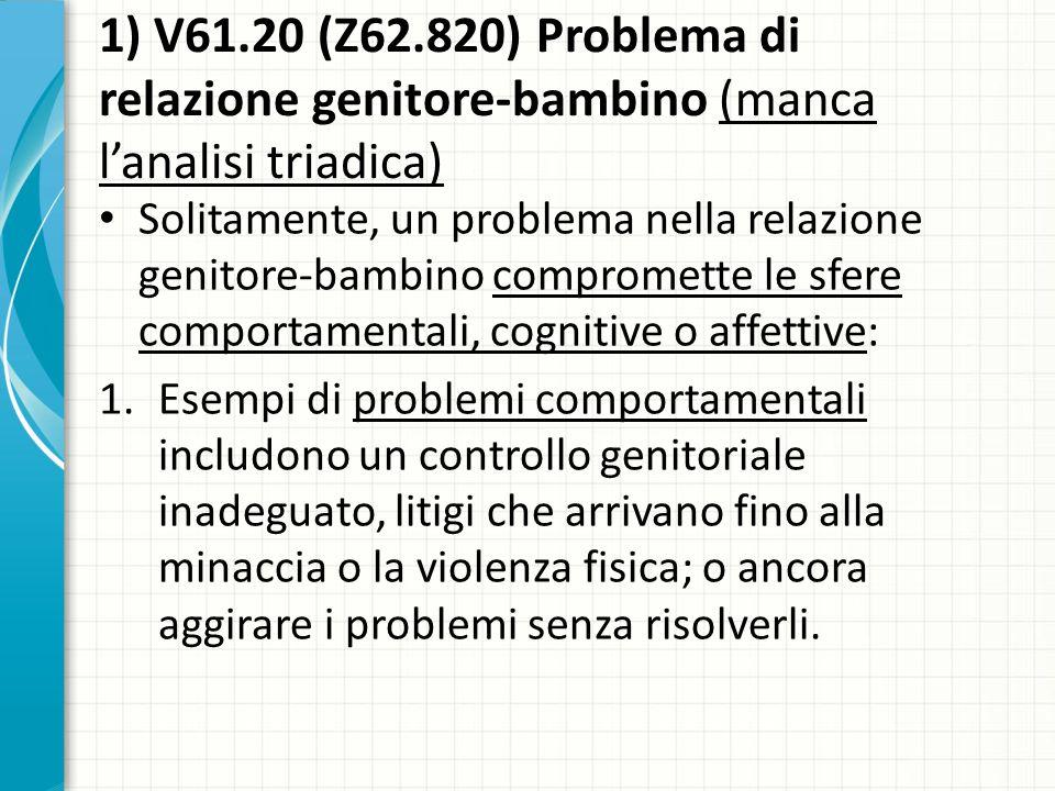 1) V61.20 (Z62.820) Problema di relazione genitore-bambino (manca l'analisi triadica)