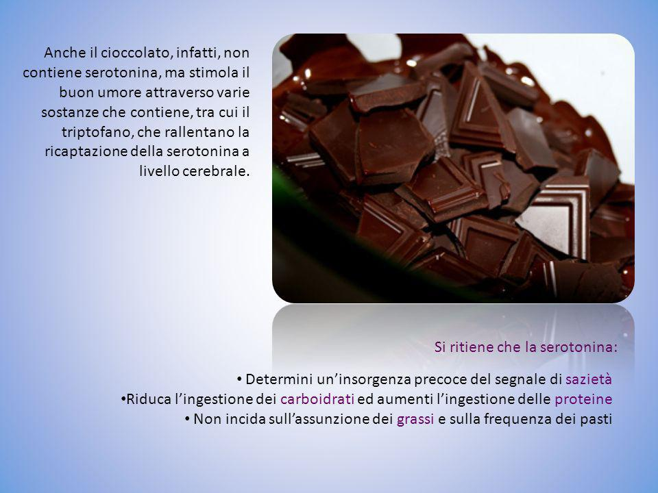 Anche il cioccolato, infatti, non contiene serotonina, ma stimola il buon umore attraverso varie sostanze che contiene, tra cui il triptofano, che rallentano la ricaptazione della serotonina a livello cerebrale.