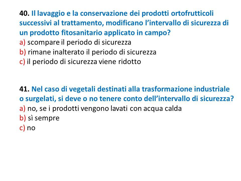 40. Il lavaggio e la conservazione dei prodotti ortofrutticoli successivi al trattamento, modificano l'intervallo di sicurezza di un prodotto fitosanitario applicato in campo
