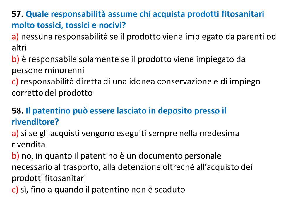 57. Quale responsabilità assume chi acquista prodotti fitosanitari molto tossici, tossici e nocivi