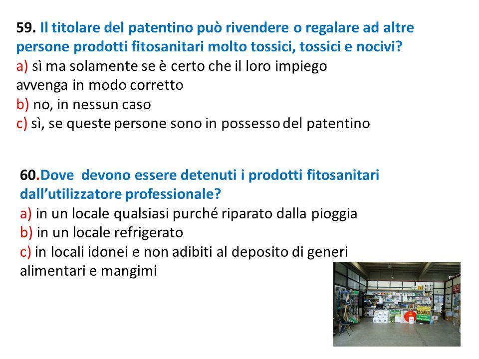 59. Il titolare del patentino può rivendere o regalare ad altre persone prodotti fitosanitari molto tossici, tossici e nocivi