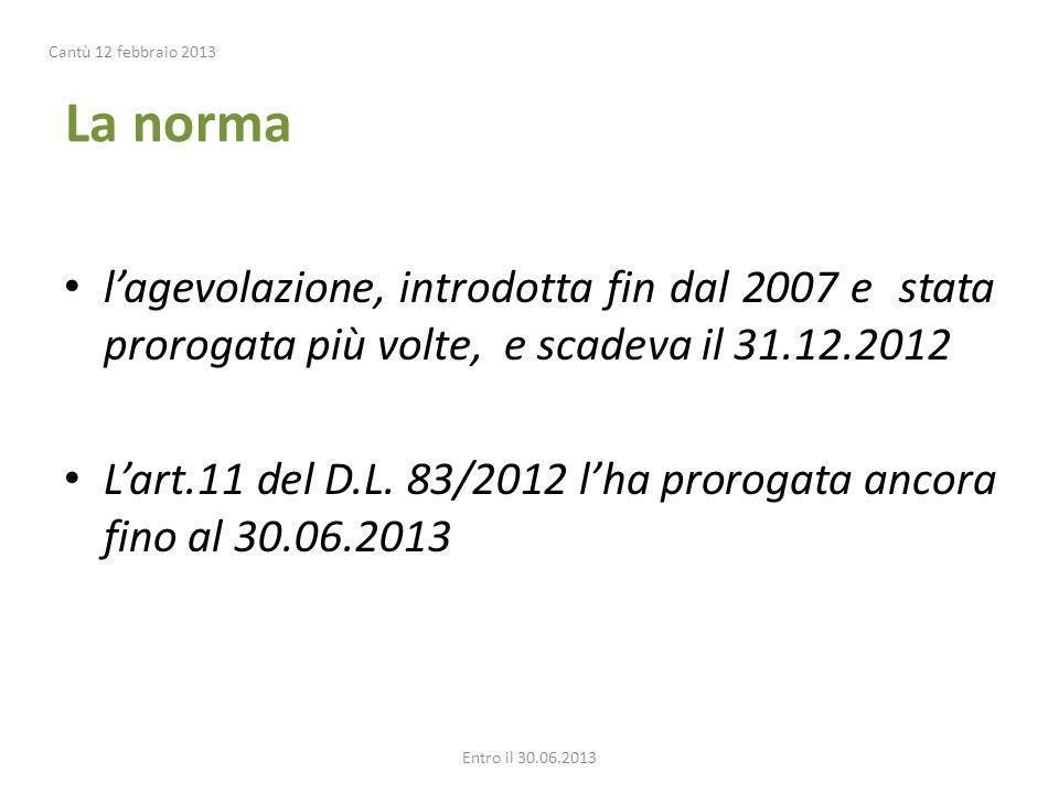 Cantù 12 febbraio 2013 La norma. l'agevolazione, introdotta fin dal 2007 e stata prorogata più volte, e scadeva il 31.12.2012.