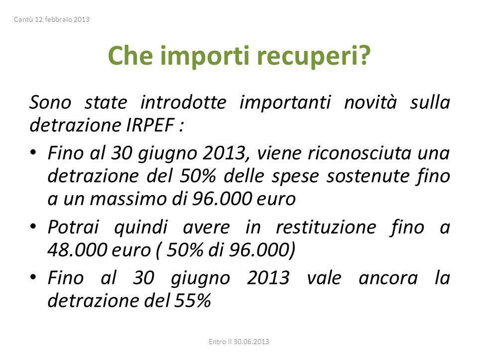 Cantù 12 febbraio 2013 Che importi recuperi Sono state introdotte importanti novità sulla detrazione IRPEF :