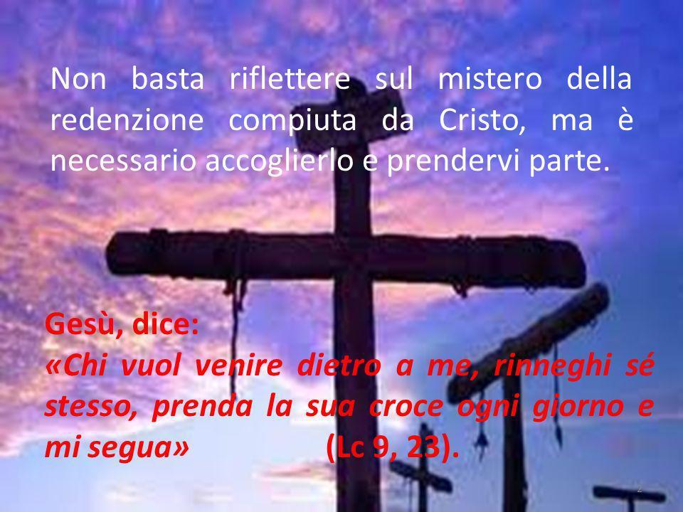 Non basta riflettere sul mistero della redenzione compiuta da Cristo, ma è necessario accoglierlo e prendervi parte.