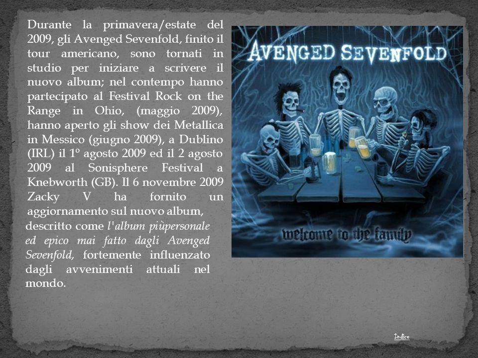 Durante la primavera/estate del 2009, gli Avenged Sevenfold, finito il tour americano, sono tornati in studio per iniziare a scrivere il nuovo album; nel contempo hanno partecipato al Festival Rock on the Range in Ohio, (maggio 2009), hanno aperto gli show dei Metallica in Messico (giugno 2009), a Dublino (IRL) il 1º agosto 2009 ed il 2 agosto 2009 al Sonisphere Festival a Knebworth (GB). Il 6 novembre 2009 Zacky V ha fornito un aggiornamento sul nuovo album,