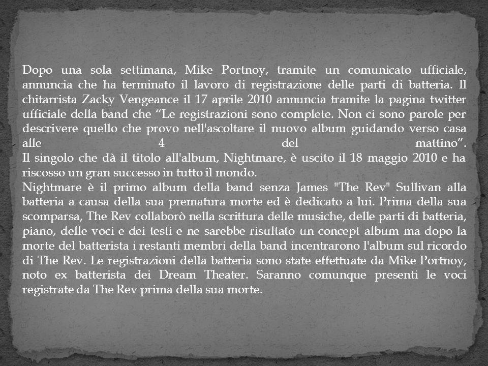 Dopo una sola settimana, Mike Portnoy, tramite un comunicato ufficiale, annuncia che ha terminato il lavoro di registrazione delle parti di batteria. Il chitarrista Zacky Vengeance il 17 aprile 2010 annuncia tramite la pagina twitter ufficiale della band che Le registrazioni sono complete. Non ci sono parole per descrivere quello che provo nell ascoltare il nuovo album guidando verso casa alle 4 del mattino . Il singolo che dà il titolo all album, Nightmare, è uscito il 18 maggio 2010 e ha riscosso un gran successo in tutto il mondo.