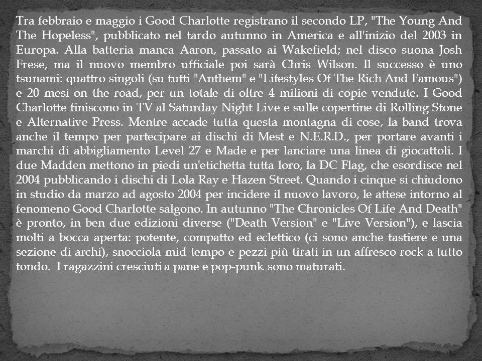 Tra febbraio e maggio i Good Charlotte registrano il secondo LP, The Young And The Hopeless , pubblicato nel tardo autunno in America e all inizio del 2003 in Europa.