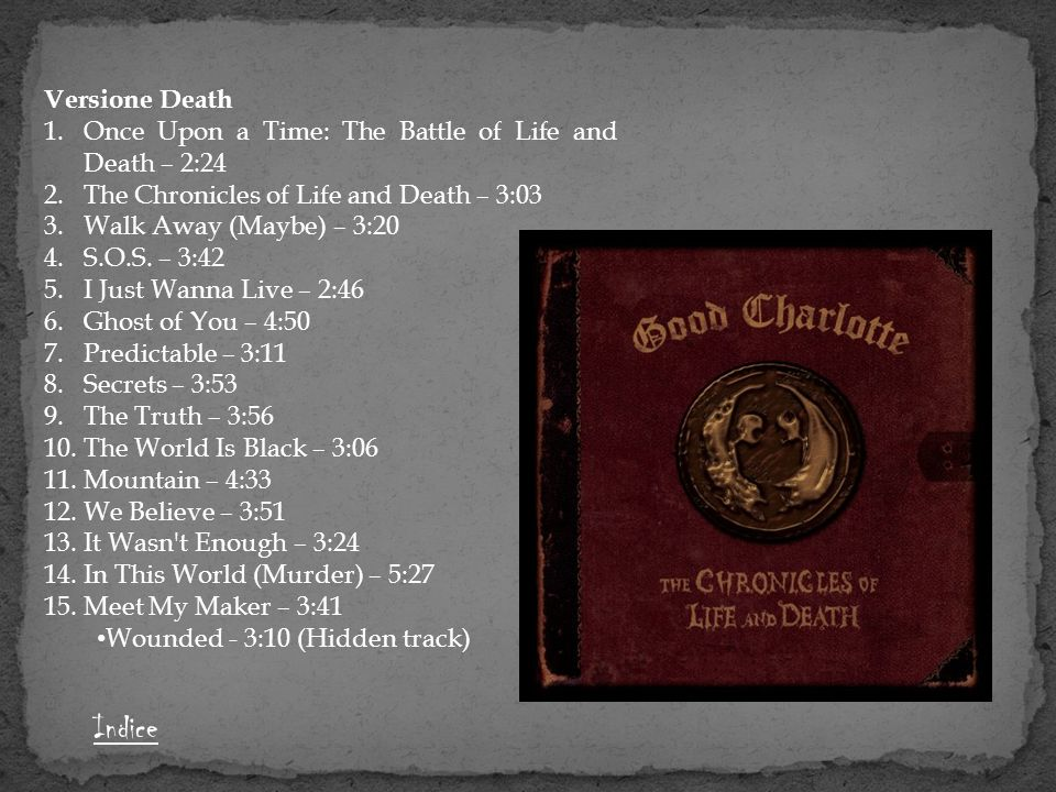 Versione Death Once Upon a Time: The Battle of Life and Death – 2:24. The Chronicles of Life and Death – 3:03.