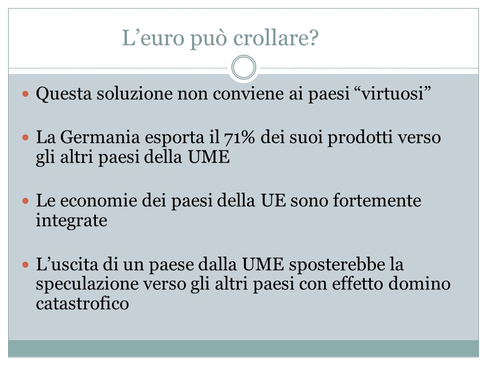 L'euro può crollare Questa soluzione non conviene ai paesi virtuosi